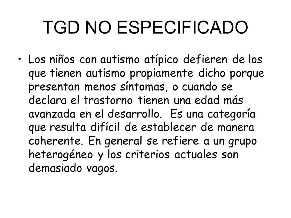 TGD NO ESPECIFICADO Los niños con autismo atípico defieren de los que tienen autismo propiamente dicho porque presentan menos síntomas, o cuando se de