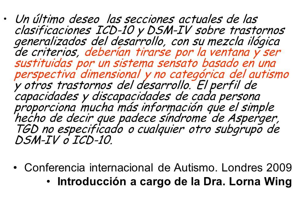 Un último deseo las secciones actuales de las clasificaciones ICD-10 y DSM-IV sobre trastornos generalizados del desarrollo, con su mezcla ilógica de