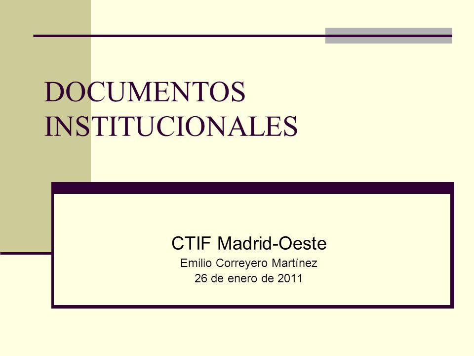 DOCUMENTOS INSTITUCIONALES CTIF Madrid-Oeste Emilio Correyero Martínez 26 de enero de 2011