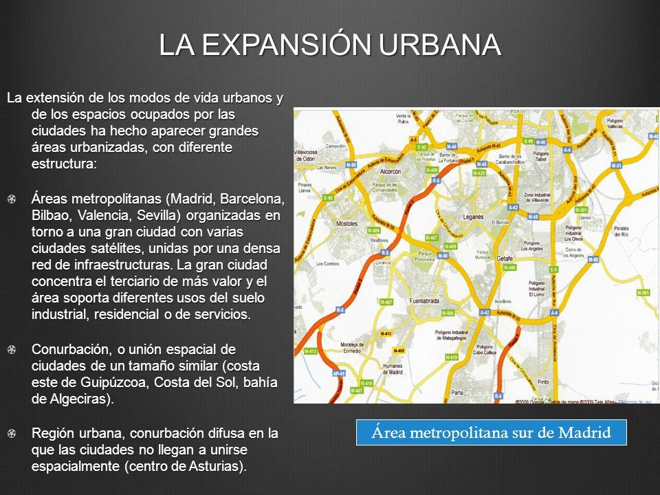LA EXPANSIÓN URBANA La extensión de los modos de vida urbanos y de los espacios ocupados por las ciudades ha hecho aparecer grandes áreas urbanizadas,