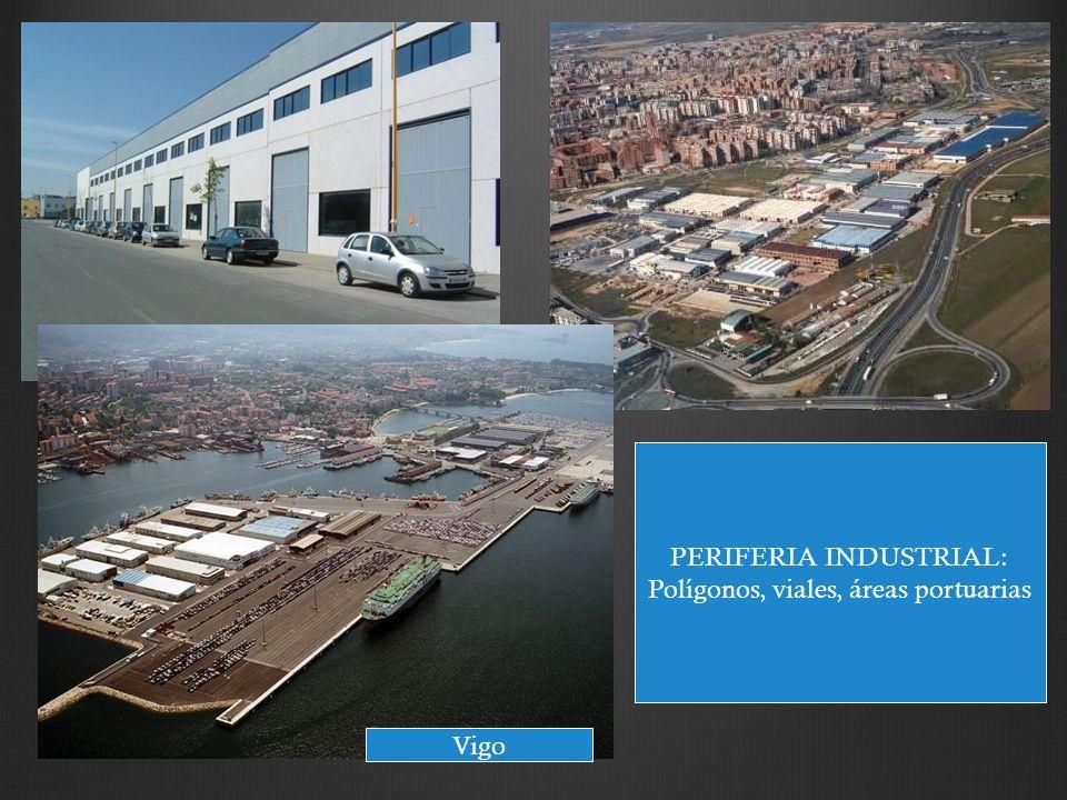 PERIFERIA INDUSTRIAL: Polígonos, viales, áreas portuarias Vigo