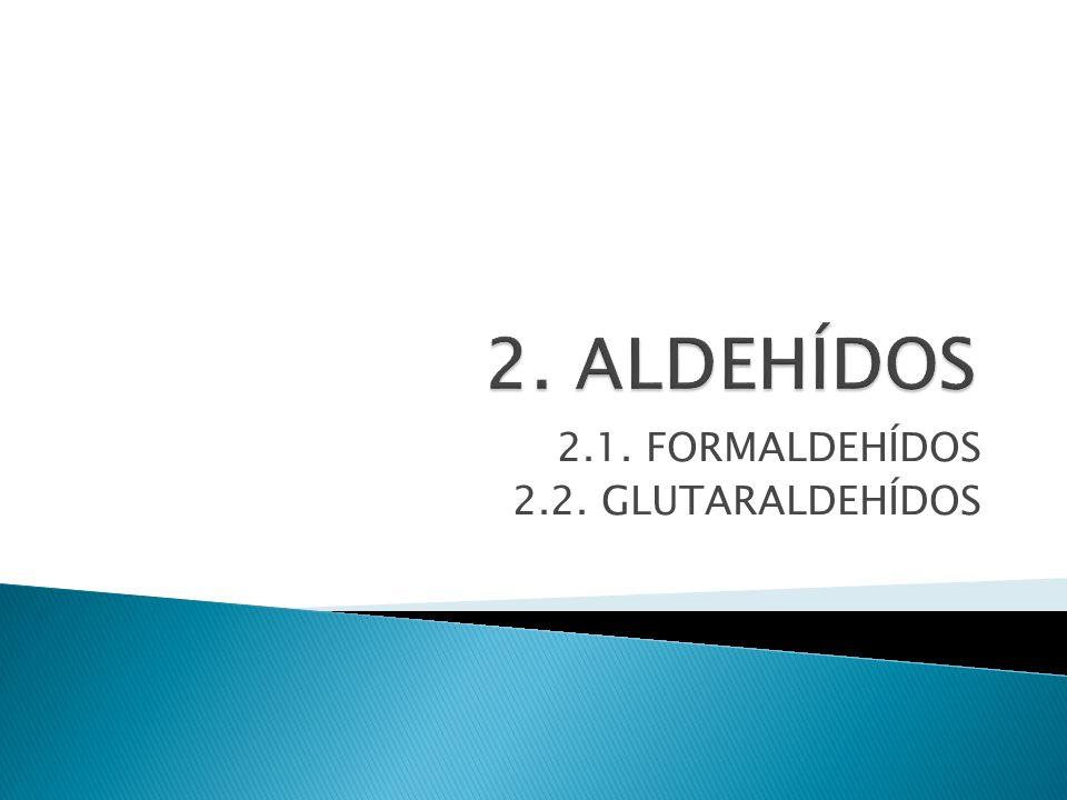 2.1. FORMALDEHÍDOS 2.2. GLUTARALDEHÍDOS