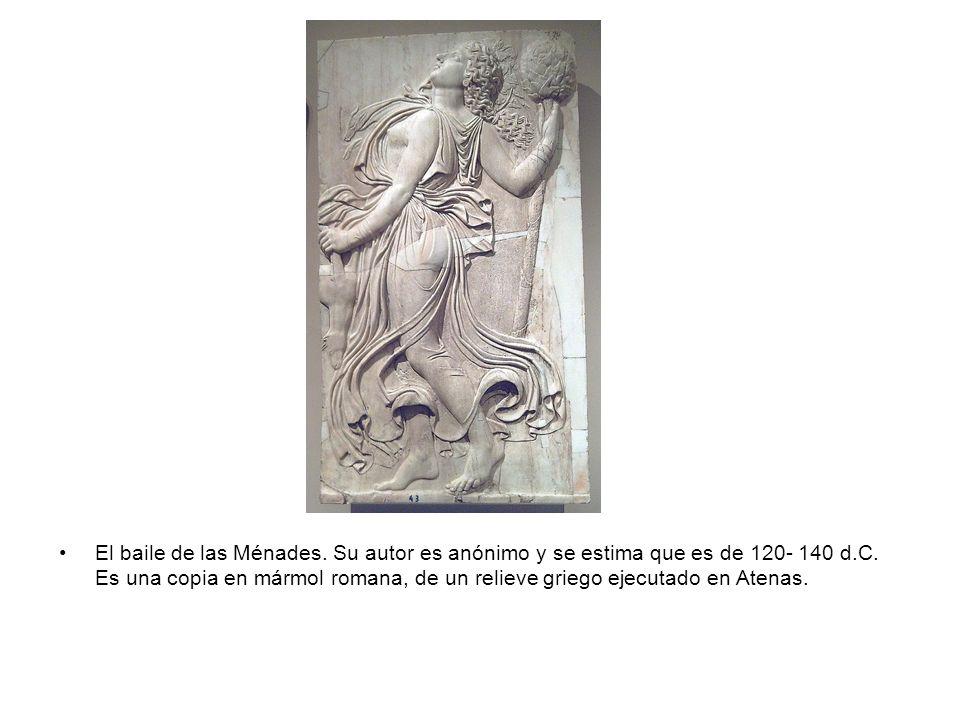 El baile de las Ménades. Su autor es anónimo y se estima que es de 120- 140 d.C. Es una copia en mármol romana, de un relieve griego ejecutado en Aten