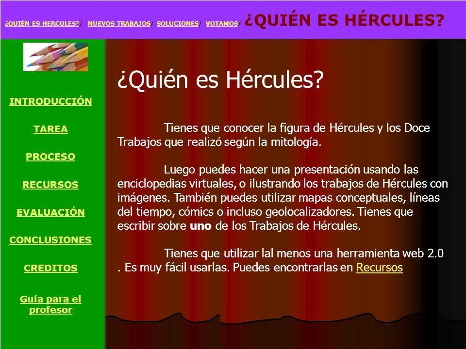 ¿QUIÉN ES HÉRCULES?¿QUIÉN ES HÉRCULES?/ NUEVOS TRABAJOS/ SOLUCIONES/ VOTAMOS/ GUÍA PARA EL PROFESORNUEVOS TRABAJOSSOLUCIONESVOTAMOS INTRODUCCIÓN TAREA