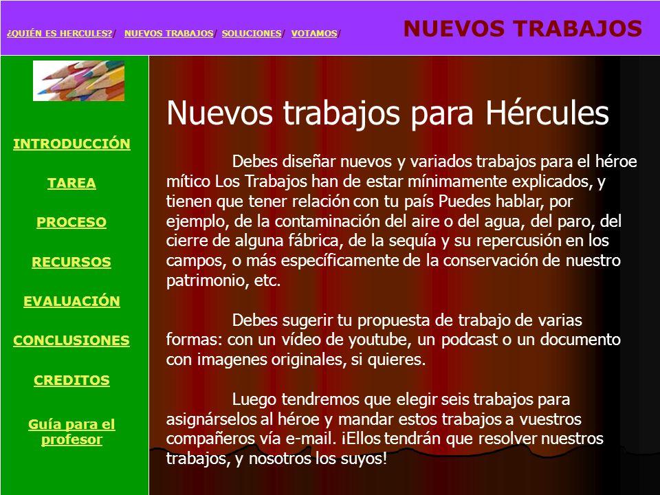 ¿QUIÉN ES HERCULES?¿QUIÉN ES HERCULES?/ NUEVOS TRABAJOS/ SOLUCIONES/ VOTAMOS/ VOTAMOSNUEVOS TRABAJOSSOLUCIONESVOTAMOS INTRODUCCIÓN TAREA PROCESO RECUR