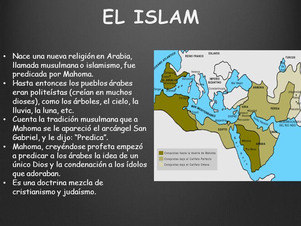 Nace una nueva religión en Arabia, llamada musulmana o islamismo, fue predicada por Mahoma. Hasta entonces los pueblos árabes eran politeístas (creían