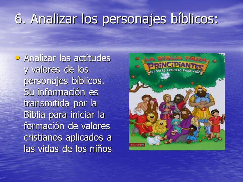 6. Analizar los personajes bíblicos: Analizar las actitudes y valores de los personajes bíblicos. Su información es transmitida por la Biblia para ini