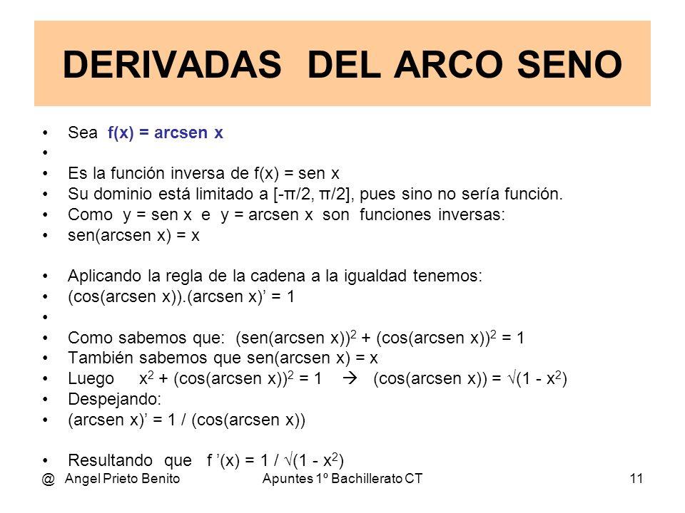@ Angel Prieto BenitoApuntes 1º Bachillerato CT11 Sea f(x) = arcsen x Es la función inversa de f(x) = sen x Su dominio está limitado a [-π/2, π/2], pu