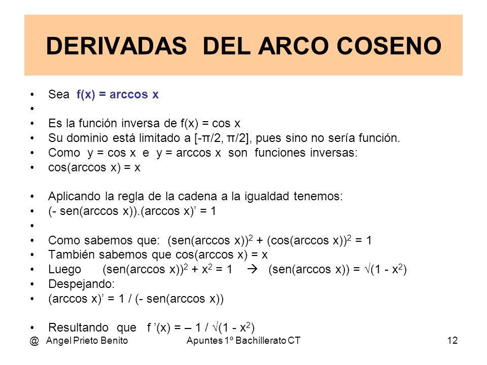 @ Angel Prieto BenitoApuntes 1º Bachillerato CT12 Sea f(x) = arccos x Es la función inversa de f(x) = cos x Su dominio está limitado a [-π/2, π/2], pu