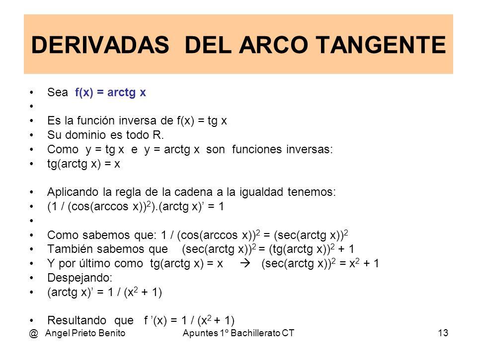 @ Angel Prieto BenitoApuntes 1º Bachillerato CT13 Sea f(x) = arctg x Es la función inversa de f(x) = tg x Su dominio es todo R. Como y = tg x e y = ar
