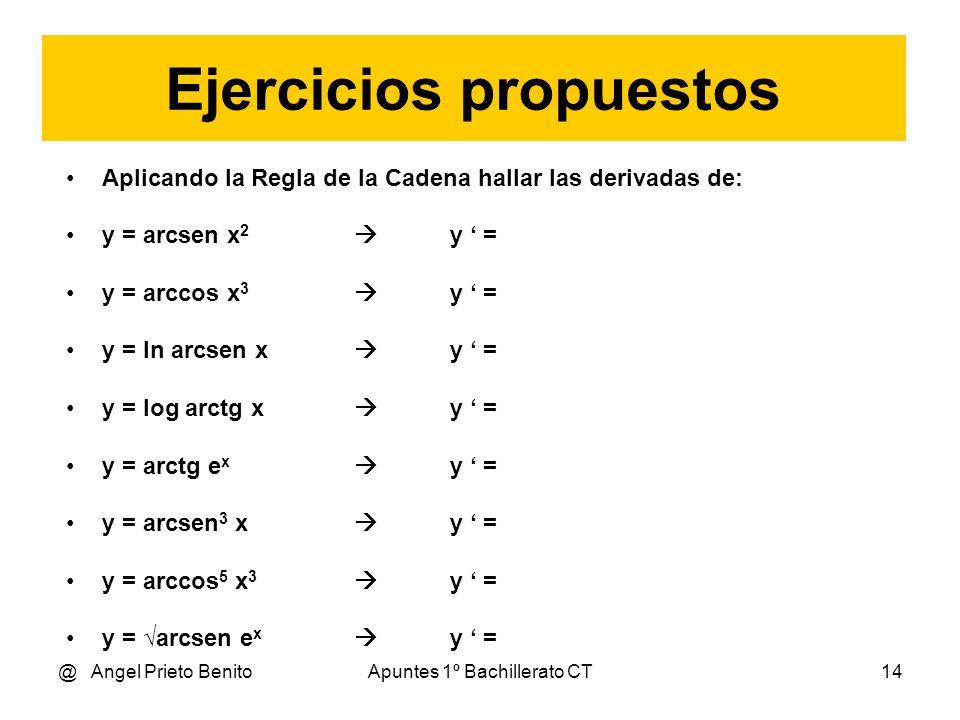@ Angel Prieto BenitoApuntes 1º Bachillerato CT14 Ejercicios propuestos Aplicando la Regla de la Cadena hallar las derivadas de: y = arcsen x 2 y = y