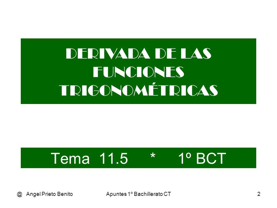@ Angel Prieto BenitoApuntes 1º Bachillerato CT2 Tema 11.5 * 1º BCT DERIVADA DE LAS FUNCIONES TRIGONOMÉTRICAS