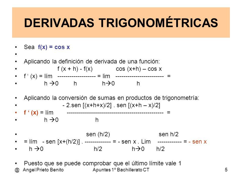 @ Angel Prieto BenitoApuntes 1º Bachillerato CT5 Sea f(x) = cos x Aplicando la definición de derivada de una función: f (x + h) - f(x) cos (x+h) – cos