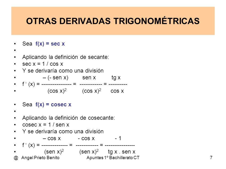 @ Angel Prieto BenitoApuntes 1º Bachillerato CT7 Sea f(x) = sec x Aplicando la definición de secante: sec x = 1 / cos x Y se derivaría como una divisi