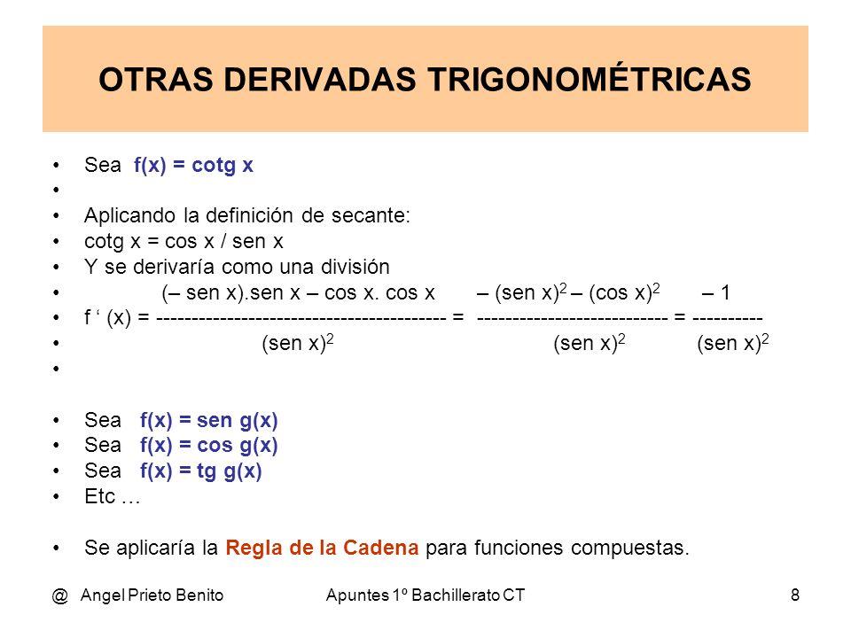 @ Angel Prieto BenitoApuntes 1º Bachillerato CT8 Sea f(x) = cotg x Aplicando la definición de secante: cotg x = cos x / sen x Y se derivaría como una