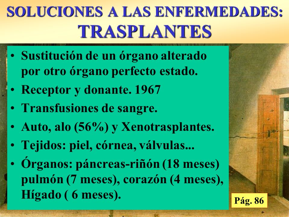 Curación de Justinianopor S. Cosme y S. Damián S XV. Fra Angelico SOLUCIONES A LAS ENFERMEDADES: TRASPLANTES Sustitución de un órgano alterado por otr