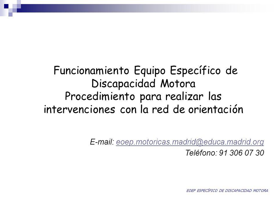 Funcionamiento Equipo Específico de Discapacidad Motora Procedimiento para realizar las intervenciones con la red de orientación E-mail: eoep.motorica