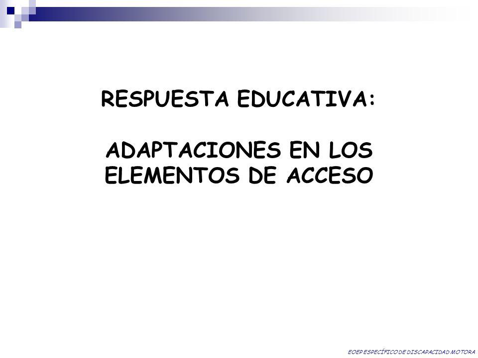 RESPUESTA EDUCATIVA: ADAPTACIONES EN LOS ELEMENTOS DE ACCESO EOEP ESPECÍFICO DE DISCAPACIDAD MOTORA
