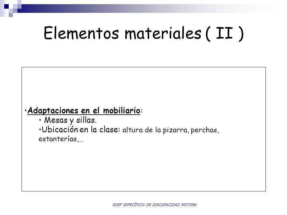 Elementos materiales ( II ) Adaptaciones en el mobiliario:Adaptaciones en el mobiliario: Mesas y sillas. Ubicación en la clase: altura de la pizarra,
