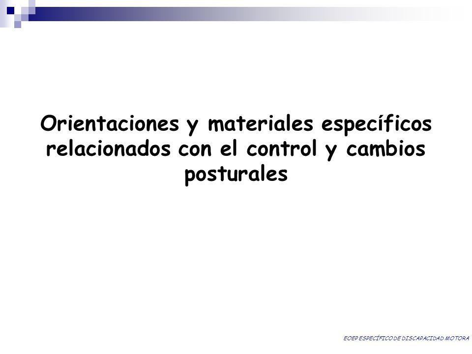Orientaciones y materiales espec í ficos relacionados con el control y cambios posturales EOEP ESPECÍFICO DE DISCAPACIDAD MOTORA