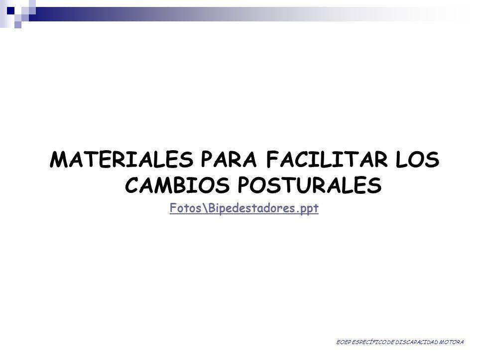 MATERIALES PARA FACILITAR LOS CAMBIOS POSTURALES Fotos\Bipedestadores.ppt EOEP ESPECÍFICO DE DISCAPACIDAD MOTORA