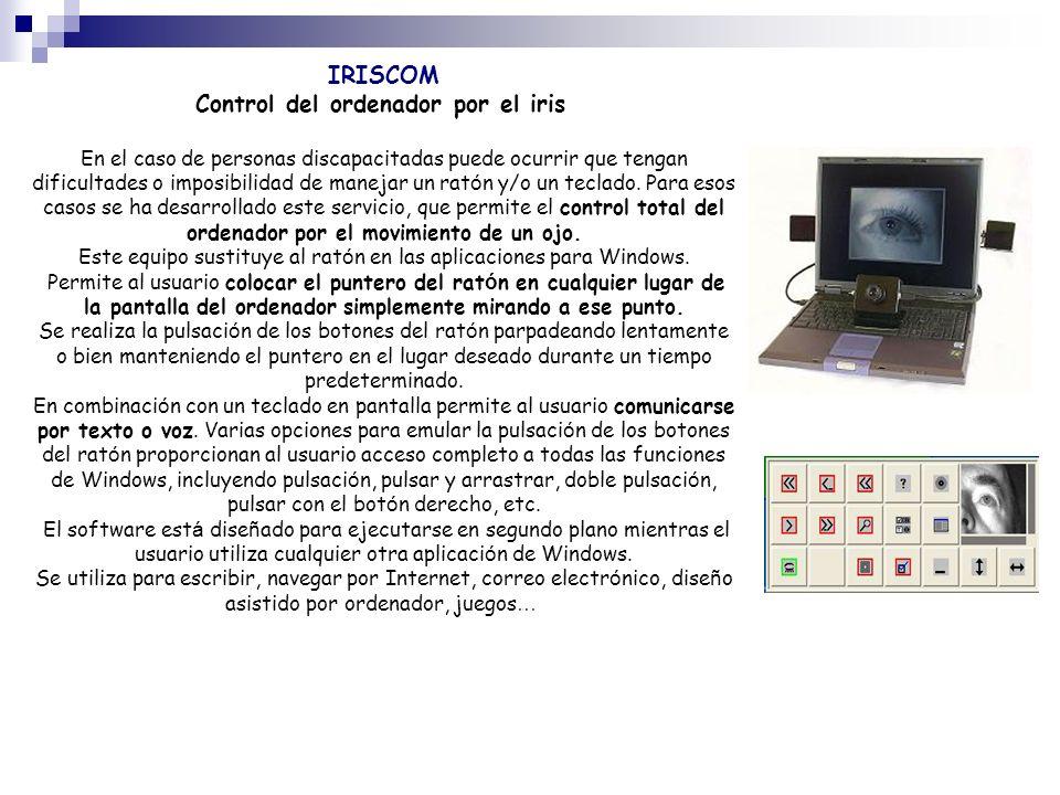 IRISCOM Control del ordenador por el iris En el caso de personas discapacitadas puede ocurrir que tengan dificultades o imposibilidad de manejar un ra