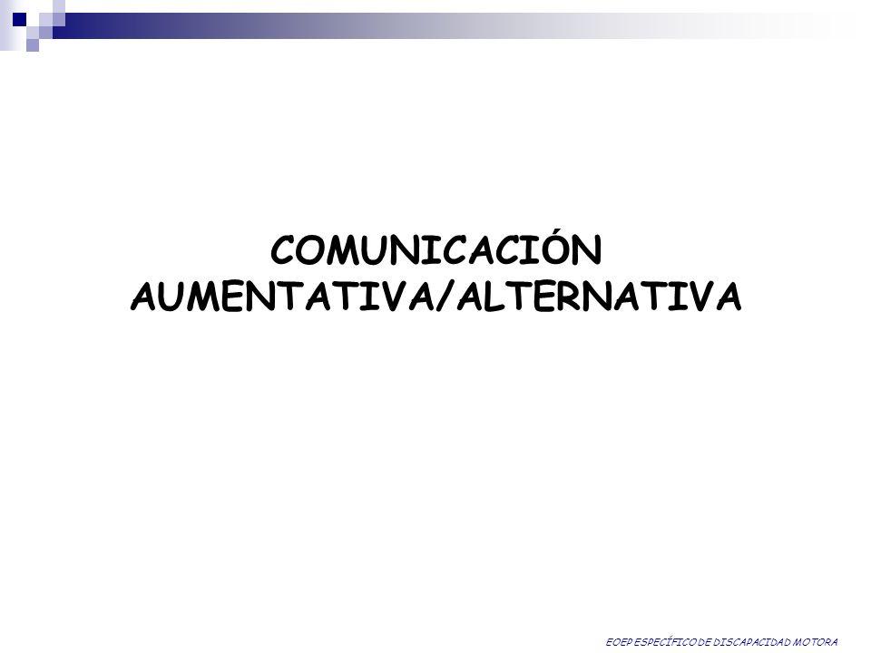 COMUNICACI Ó N AUMENTATIVA/ALTERNATIVA EOEP ESPECÍFICO DE DISCAPACIDAD MOTORA