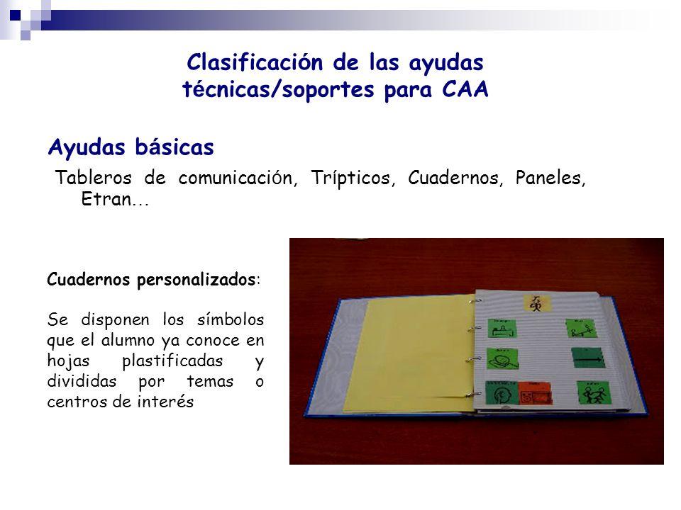 Clasificaci ó n de las ayudas t é cnicas/soportes para CAA Ayudas b á sicas Tableros de comunicaci ó n, Tr í pticos, Cuadernos, Paneles, Etran … Cuade
