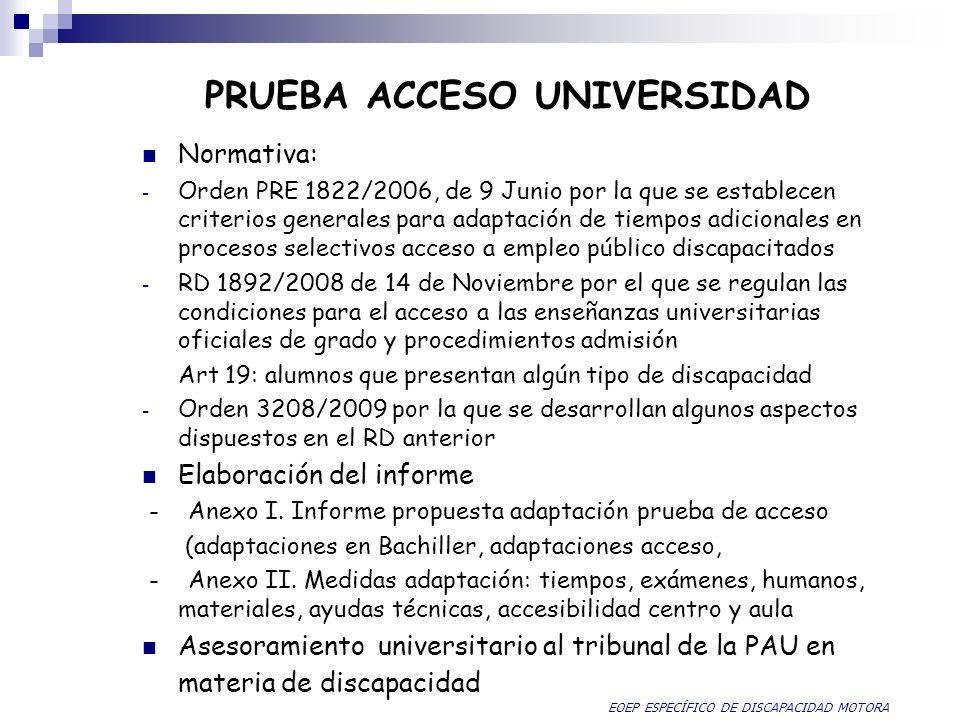 PRUEBA ACCESO UNIVERSIDAD Normativa: - Orden PRE 1822/2006, de 9 Junio por la que se establecen criterios generales para adaptación de tiempos adicion