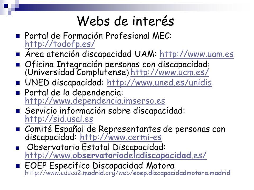 Webs de interés Portal de Formación Profesional MEC: http://todofp.es/ http://todofp.es/ Área atención discapacidad UAM: http://www.uam.eshttp://www.u