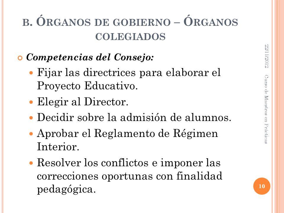 B. Ó RGANOS DE GOBIERNO – Ó RGANOS COLEGIADOS Competencias del Consejo: Fijar las directrices para elaborar el Proyecto Educativo. Elegir al Director.