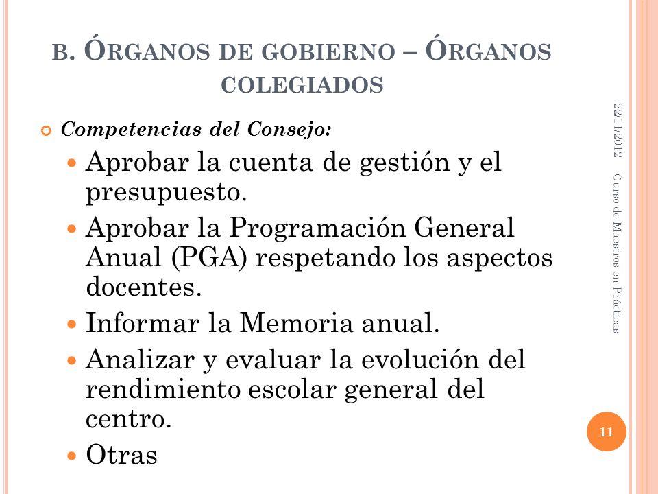 B. Ó RGANOS DE GOBIERNO – Ó RGANOS COLEGIADOS Competencias del Consejo: Aprobar la cuenta de gestión y el presupuesto. Aprobar la Programación General