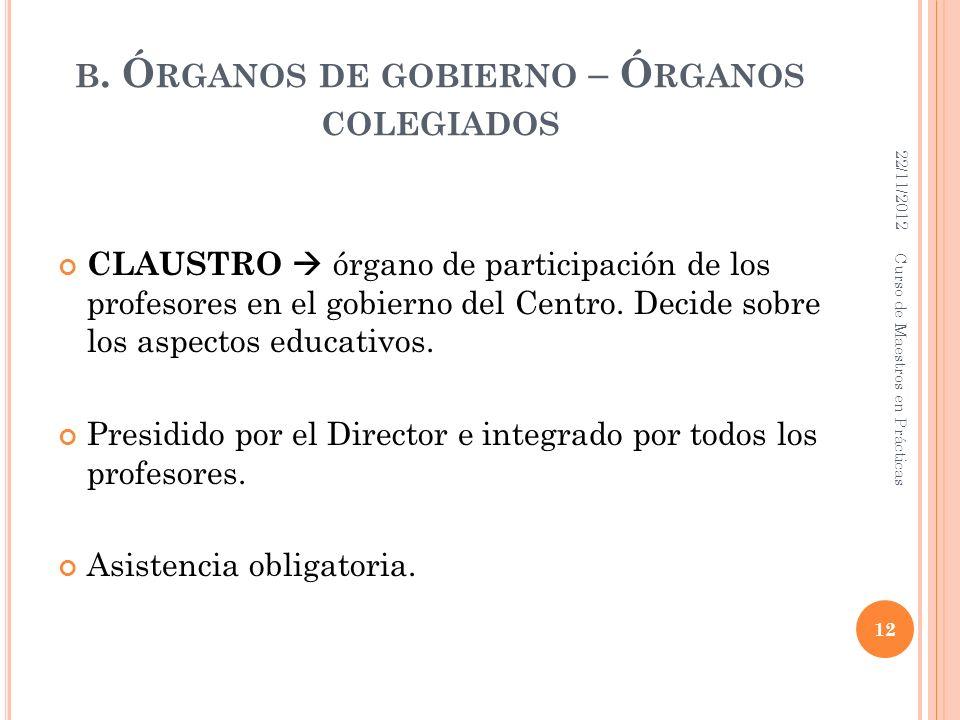 B. Ó RGANOS DE GOBIERNO – Ó RGANOS COLEGIADOS CLAUSTRO órgano de participación de los profesores en el gobierno del Centro. Decide sobre los aspectos
