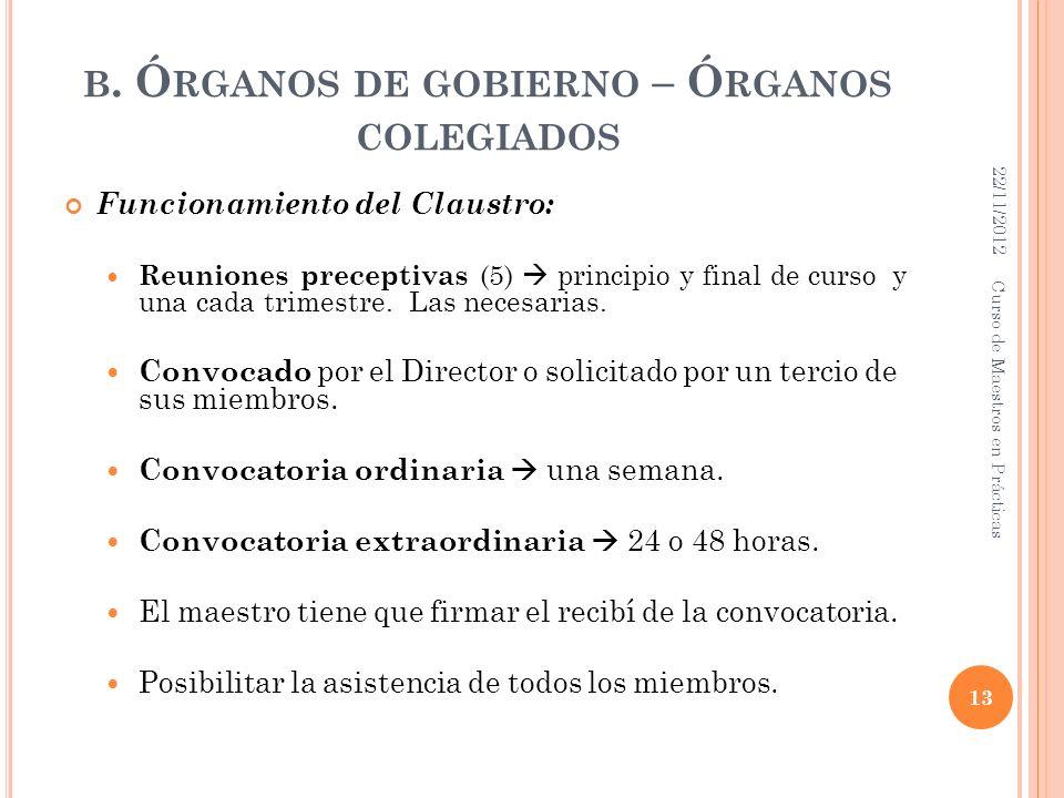 B. Ó RGANOS DE GOBIERNO – Ó RGANOS COLEGIADOS Funcionamiento del Claustro: Reuniones preceptivas (5) principio y final de curso y una cada trimestre.