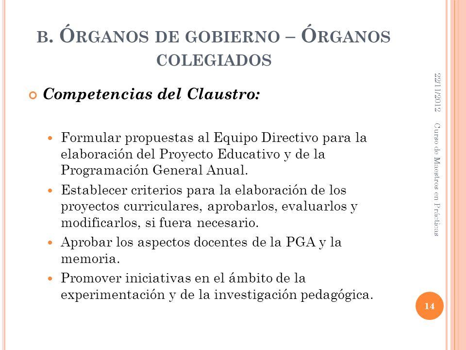 B. Ó RGANOS DE GOBIERNO – Ó RGANOS COLEGIADOS Competencias del Claustro: Formular propuestas al Equipo Directivo para la elaboración del Proyecto Educ