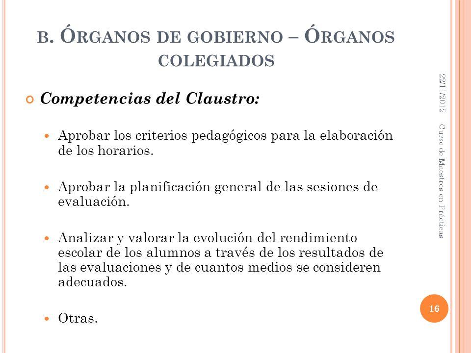 B. Ó RGANOS DE GOBIERNO – Ó RGANOS COLEGIADOS Competencias del Claustro: Aprobar los criterios pedagógicos para la elaboración de los horarios. Aproba