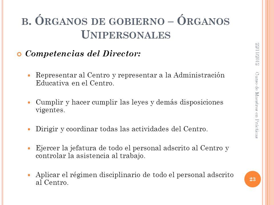 B. Ó RGANOS DE GOBIERNO – Ó RGANOS U NIPERSONALES Competencias del Director: Representar al Centro y representar a la Administración Educativa en el C