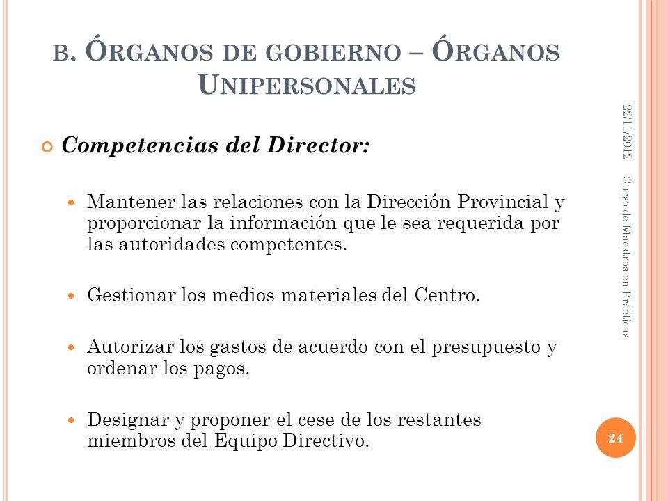 B. Ó RGANOS DE GOBIERNO – Ó RGANOS U NIPERSONALES Competencias del Director: Mantener las relaciones con la Dirección Provincial y proporcionar la inf