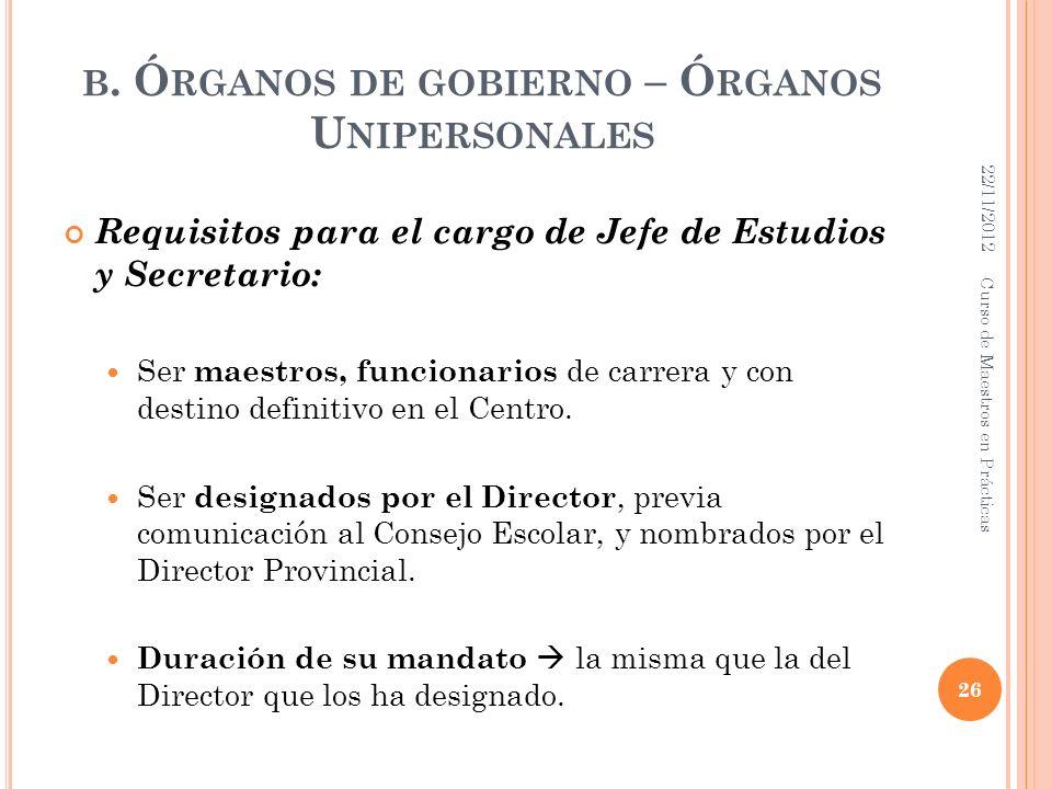 B. Ó RGANOS DE GOBIERNO – Ó RGANOS U NIPERSONALES Requisitos para el cargo de Jefe de Estudios y Secretario: Ser maestros, funcionarios de carrera y c