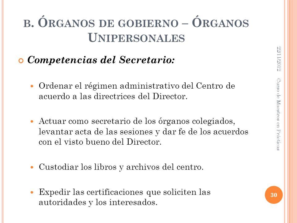 B. Ó RGANOS DE GOBIERNO – Ó RGANOS U NIPERSONALES Competencias del Secretario: Ordenar el régimen administrativo del Centro de acuerdo a las directric