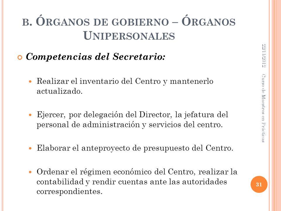 B. Ó RGANOS DE GOBIERNO – Ó RGANOS U NIPERSONALES Competencias del Secretario: Realizar el inventario del Centro y mantenerlo actualizado. Ejercer, po