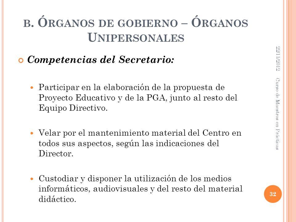 B. Ó RGANOS DE GOBIERNO – Ó RGANOS U NIPERSONALES Competencias del Secretario: Participar en la elaboración de la propuesta de Proyecto Educativo y de