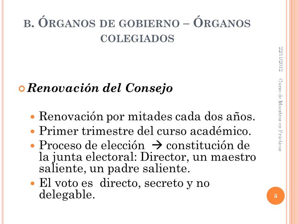 B. Ó RGANOS DE GOBIERNO – Ó RGANOS COLEGIADOS Renovación del Consejo Renovación por mitades cada dos años. Primer trimestre del curso académico. Proce
