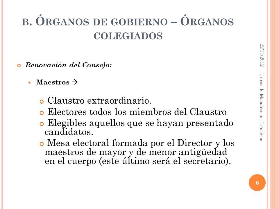 B. Ó RGANOS DE GOBIERNO – Ó RGANOS COLEGIADOS Renovación del Consejo: Maestros Claustro extraordinario. Electores todos los miembros del Claustro Eleg