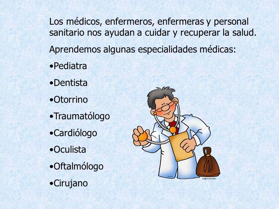 Los médicos, enfermeros, enfermeras y personal sanitario nos ayudan a cuidar y recuperar la salud. Aprendemos algunas especialidades médicas: Pediatra