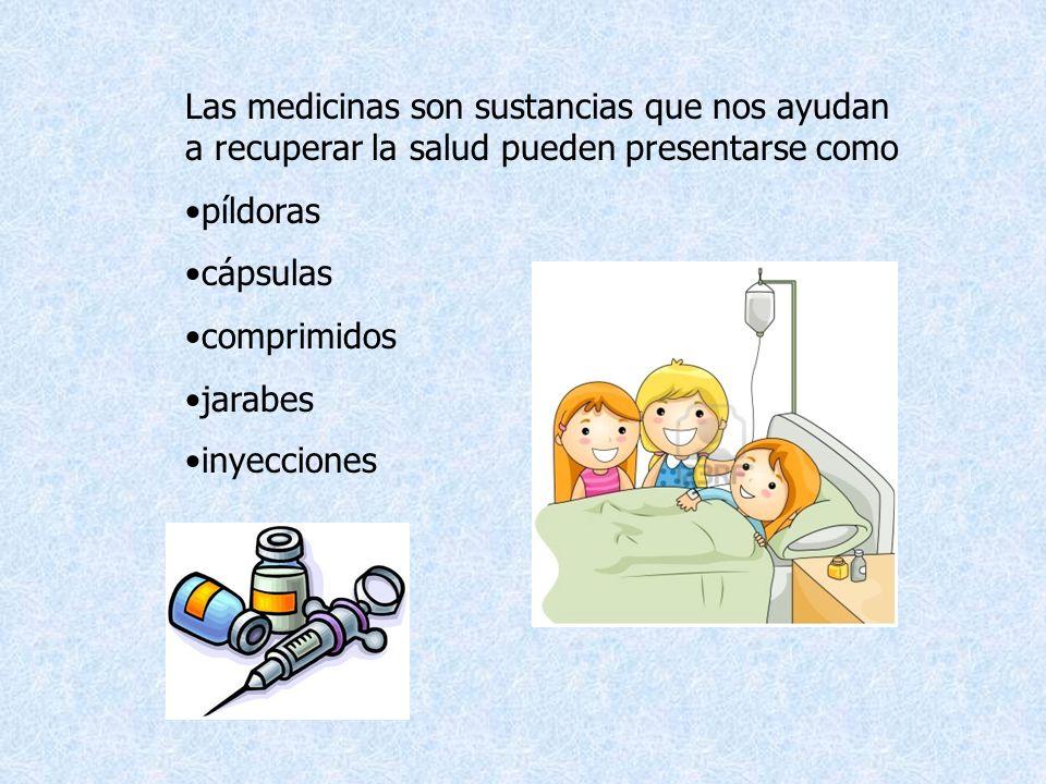 Las medicinas son sustancias que nos ayudan a recuperar la salud pueden presentarse como píldoras cápsulas comprimidos jarabes inyecciones