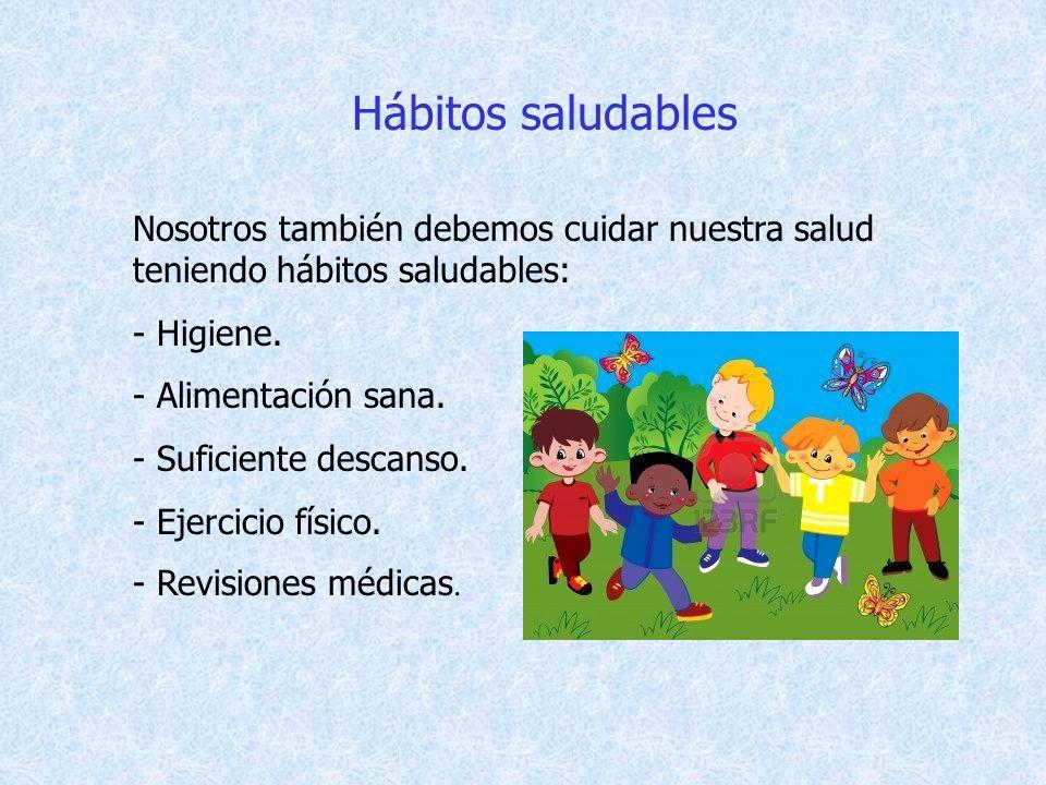 Hábitos saludables Nosotros también debemos cuidar nuestra salud teniendo hábitos saludables: - Higiene. - Alimentación sana. - Suficiente descanso. -
