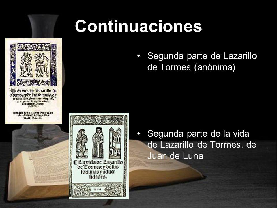 Continuaciones Segunda parte de Lazarillo de Tormes (anónima) Segunda parte de la vida de Lazarillo de Tormes, de Juan de Luna