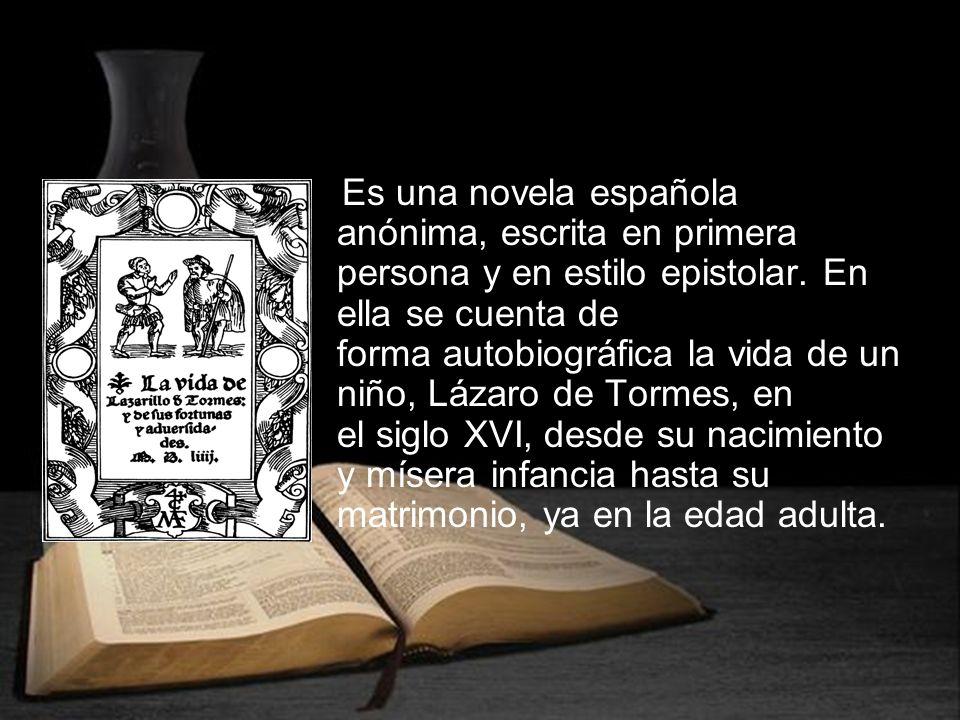 Es una novela española anónima, escrita en primera persona y en estilo epistolar. En ella se cuenta de forma autobiográfica la vida de un niño, Lázaro