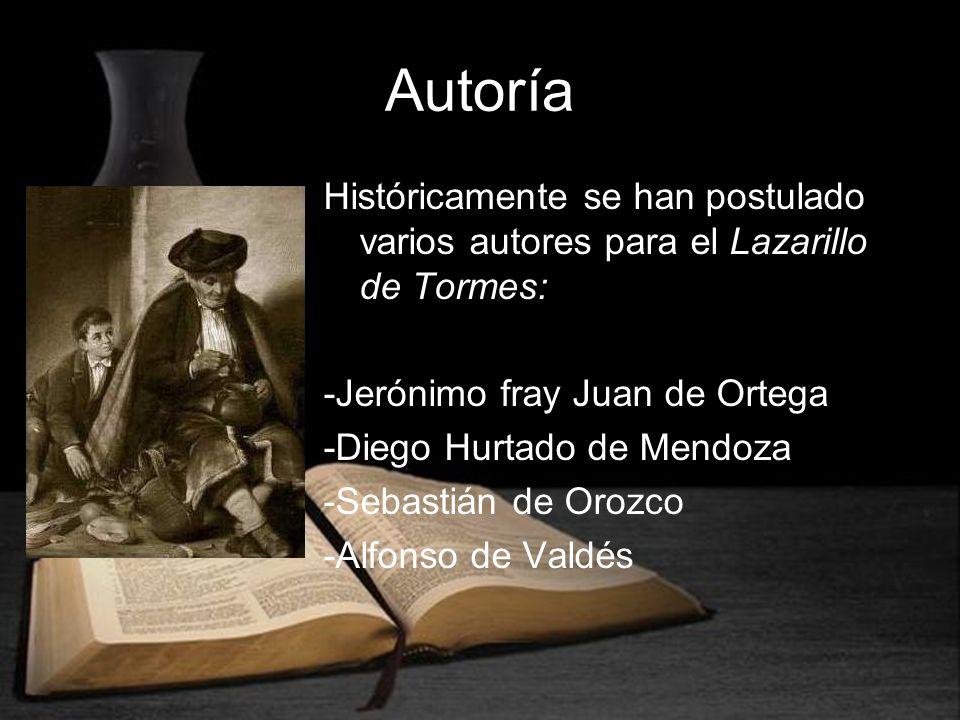 Autoría Históricamente se han postulado varios autores para el Lazarillo de Tormes: -Jerónimo fray Juan de Ortega -Diego Hurtado de Mendoza -Sebastián